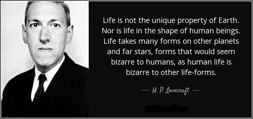 quote-life-is-not-the-unique-property-of-earth-nor-is-life-in-the-shape-of-human-beings-life-h-p-lovecraft-109-64-81