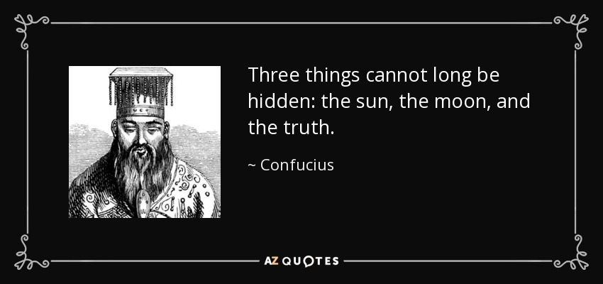 quote-three-things-cannot-long-be-hidden-the-sun-the-moon-and-the-truth-confucius-53-10-30