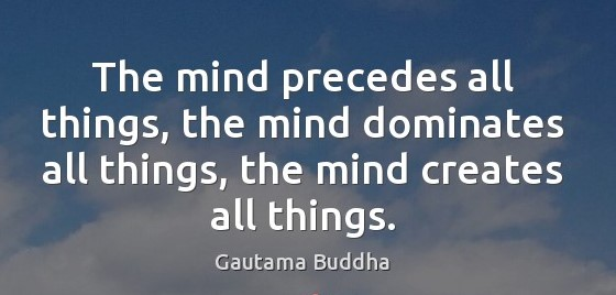 the-mind-precedes-all-things-the-mind-dominates-all-things-the-mind-creates-all-things